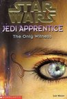 The Only Witness (Star Wars: Jedi Apprentice, #17)