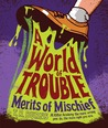 A world of trouble (Merits of Mischief #2)