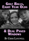 Golf Balls, Eight Year Olds & Dual Paned Windows by Crissi Langwell