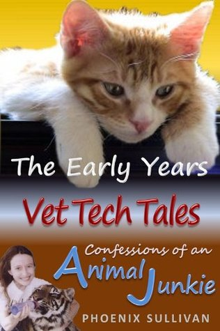 Vet tech Tales : The Early Years (Vet Tech Tales, #1).