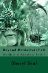 Beyond Bridalveil Fall by Sheryl Seal