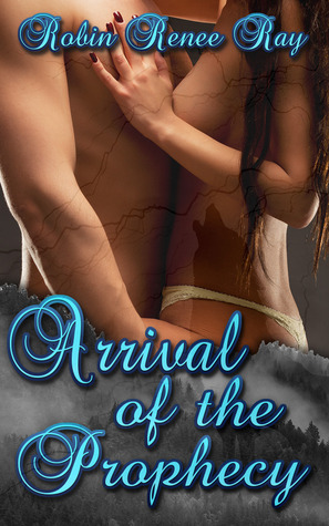 Arrival of the Prophecy by Robin Renee Ray