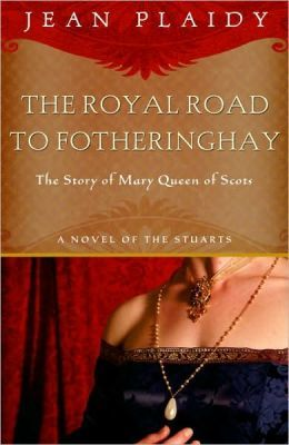 The Royal Road to Fotheringhay (Stuart Saga, #1) by Jean Plaidy