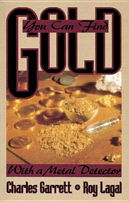 You Can Find Gold: With a Metal Detector: Prospective and Treasure Hunting
