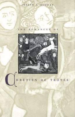 The Romances of Chrétien de Troyes by Joseph J. Duggan