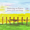 Fluttering on Fences: Stories of Loss and Change