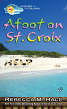 Afoot on St. Croix by Rebecca M. Hale