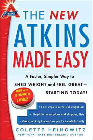 The New Atkins Made Easy: A Faster, Simpler Way to Shed Weight and Feel Great -- Starting Today!