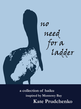 No Need for a Ladder: A Collection of Haiku inspired by Monterey Bay