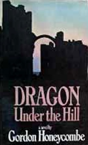 Dragon Under The Hill by Gordon Honeycombe