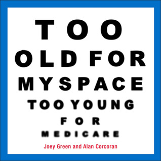 Too Old for MySpace, Too Young for Medicare
