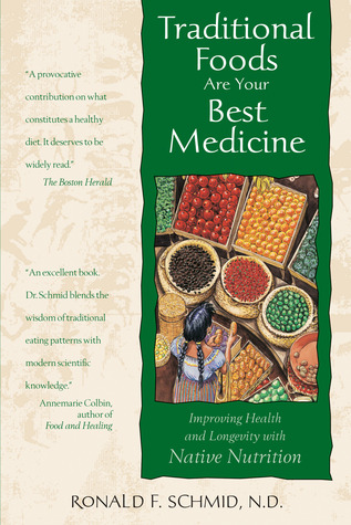 Traditional Foods Are Your Best Medicine by Ronald F. Schmid