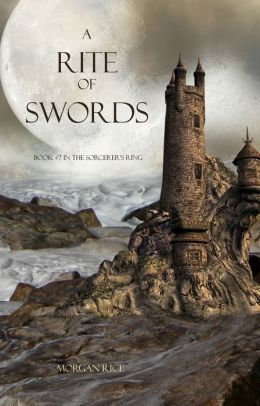 Free online download A Rite of Swords (The Sorcerer's Ring #7) RTF by Morgan Rice