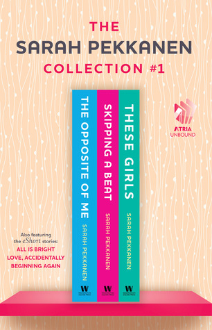 Sarah Pekkanen Collection #1: The Opposite of Me; Skipping a Beat; These Girls; All Is Bright (eShort Story); Love, Accidentally (eShort Story); and Beginning Again (eShort Story)