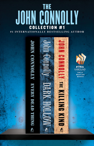 The John Connolly Collection #1: Every Dead Thing, Dark Hollow, and The Killing Kind (Charlie Parker, #1-3)
