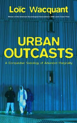 Urban Outcasts by Loïc Wacquant