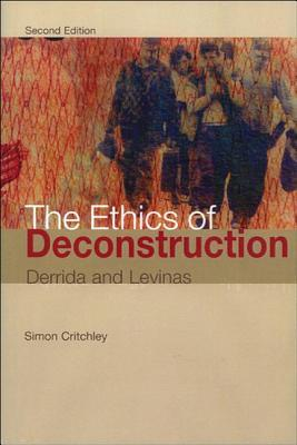 Free online download The Ethics of Deconstruction: Derrida and Levinas ePub by Simon Critchley