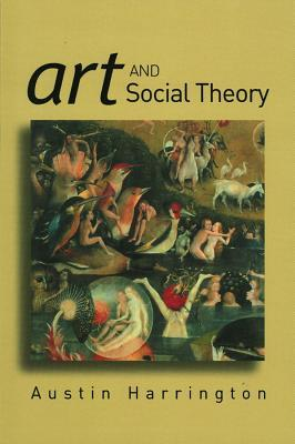 Art and Social Theory by Austin Harrington
