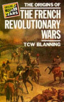 The Origins of the French Revolutionary Wars by Timothy C.W. Blanning