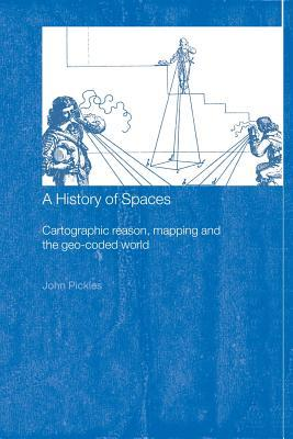 A History of Spaces: Cartographic Reason, Mapping and the Geo-Coded World
