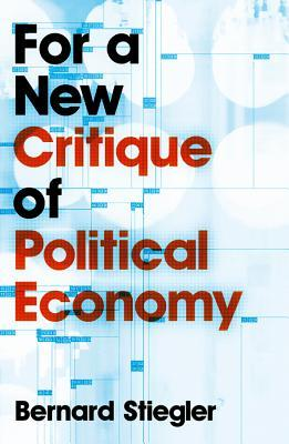 Review For a New Critique of Political Economy by Bernard Stiegler MOBI