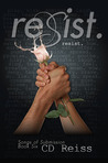 Resist by C.D. Reiss
