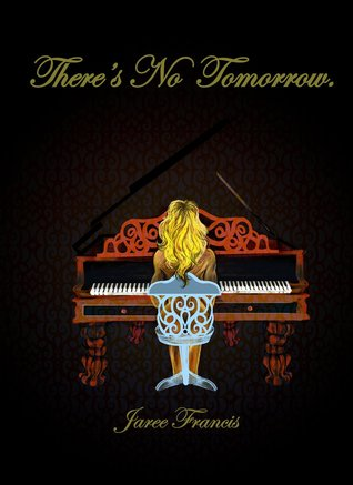 There's No Tomorrow by Jaree Francis