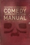 The Upright Citizens Brigade Comedy Improvisation Manual by Matt Besser
