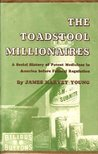 The Toadstool Millionaires: A Social History of Patent Medicines in America Before Federal Regulation
