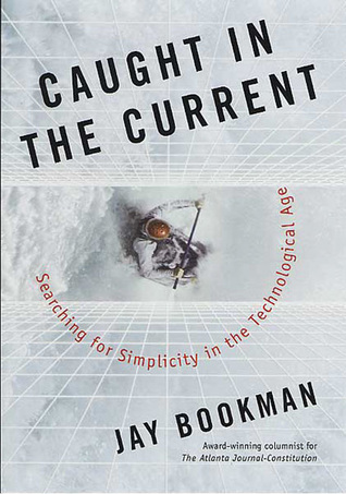 Caught in the Current: Searching for Simplicity in the Technological Age