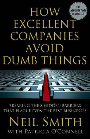 Review How Excellent Companies Avoid Dumb Things: Breaking the 8 Hidden Barriers that Plague Even the Best Businesses iBook
