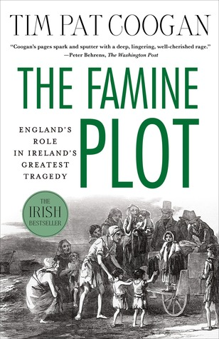 The Famine Plot: England's Role in Ireland's Greatest Tragedy