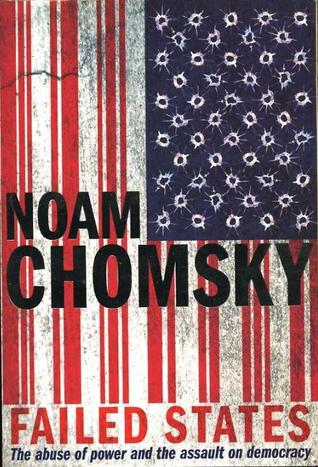 Failed States. The Abuse of Power and the Assault on Democracy by Noam Chomsky