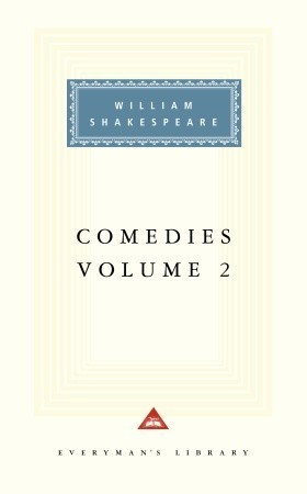 Comedies, Vol. 2 (The Merchant of Venice, The Merry Wives of Windsor, Much Ado About Nothing, As You Like It, Twelfth Night, All's Well That Ends Well, and Measure for Measure) (Everyman's Library)