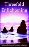 Threefold Enlightening: Realizing the Universal Spirituality of the Ages