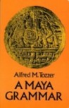 A Maya Grammar: With Bibliography and Appraisement of the Works Noted (Papers of the Peabody Museum of Archaeology and Ethnology, Harvard University, V. 9.)