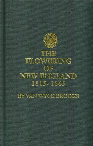 Read online The Flowering of New England, 1815-1865 (Makers and Finders #1) PDF by Van Wyck Brooks