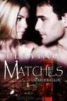 Playing With Matches (Fangly, My Dear #3)