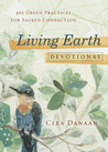 Living Earth Devotional: 365 Green Practices for Sacred Connection