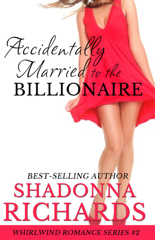 Accidentally Married to the Billionaire by Shadonna Richards