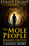 The Mole People Beneath the City by Evans Light