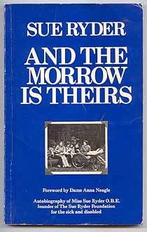And The Morrow Is Theirs: The Autobiography Of Sue Ryder