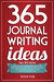 365 Journal Writing Ideas by Rossi Fox