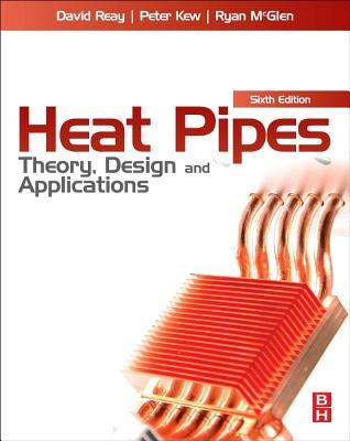 Heat Pipes: Theory, Design and Applications  by  David Anthony Reay
