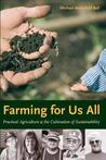 Farming for Us All: Practical Agriculture & the Cultivation of Sustainability