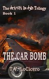 The Car Bomb (The detroit im dyin Trilogy, Book 1)
