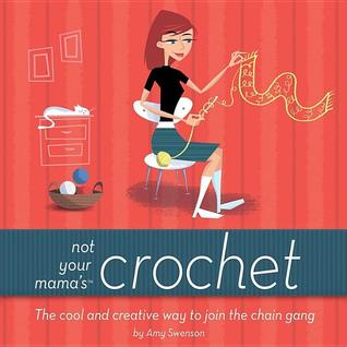 Not Your Mama's Crochet by Amy Swenson