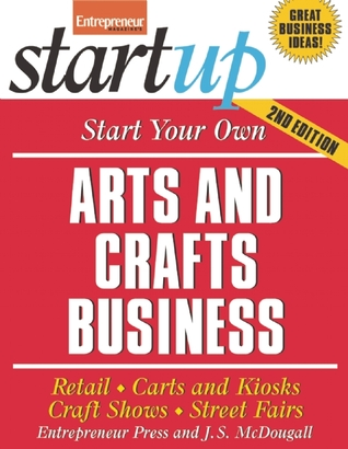 Start Your Own Arts and Crafts Business by Entrepreneur Press