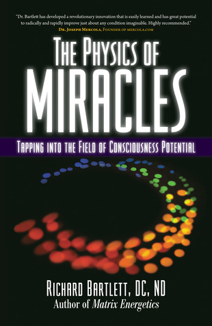 The Physics of Miracles: Tapping into the Field of Conscousness Potential