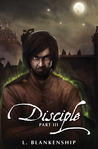 Disciple, Part III by L. Blankenship
